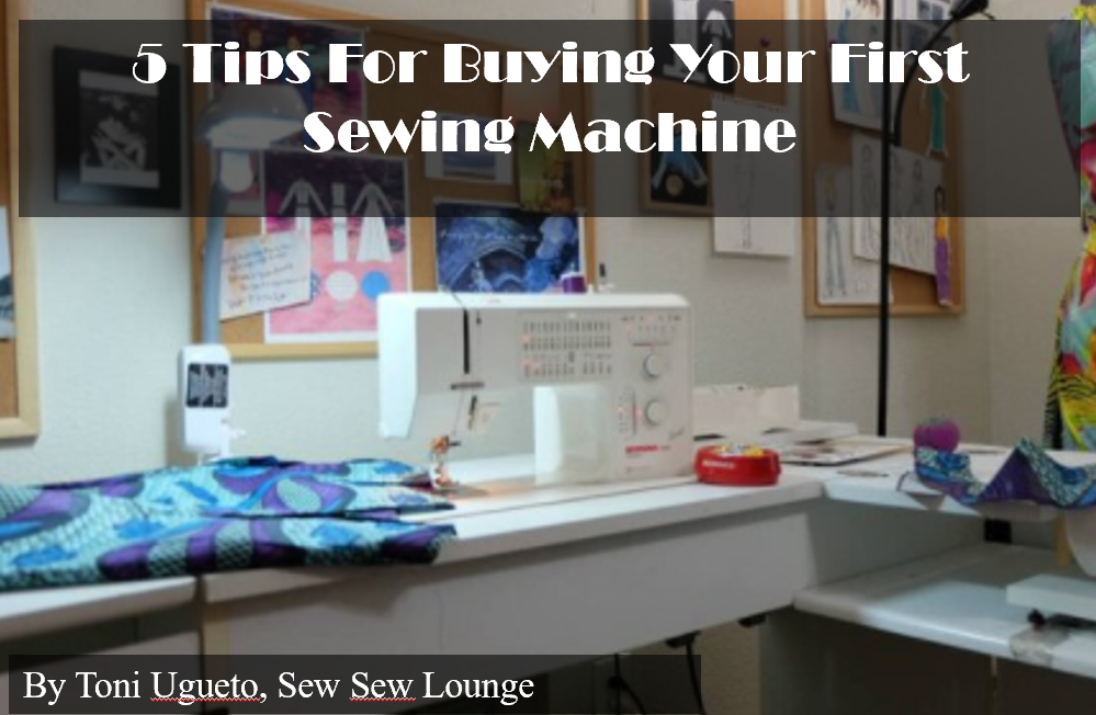 5 Tips For Buying Your First Sewing Machine