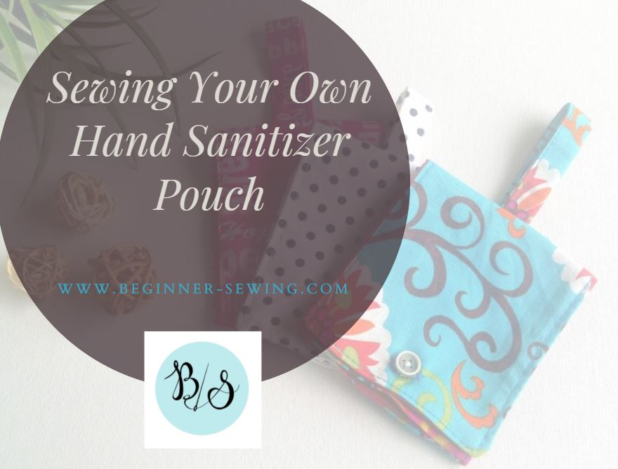 TUTORIAL: Sewing Your Own Hand Sanitizer Pouch