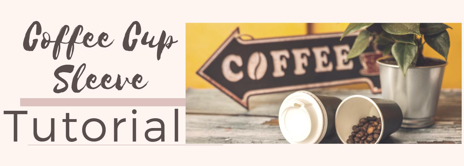 Coffee Cup Sleeve Tutorial