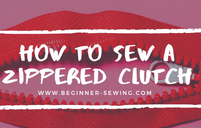 How to Sew a Zippered Clutch