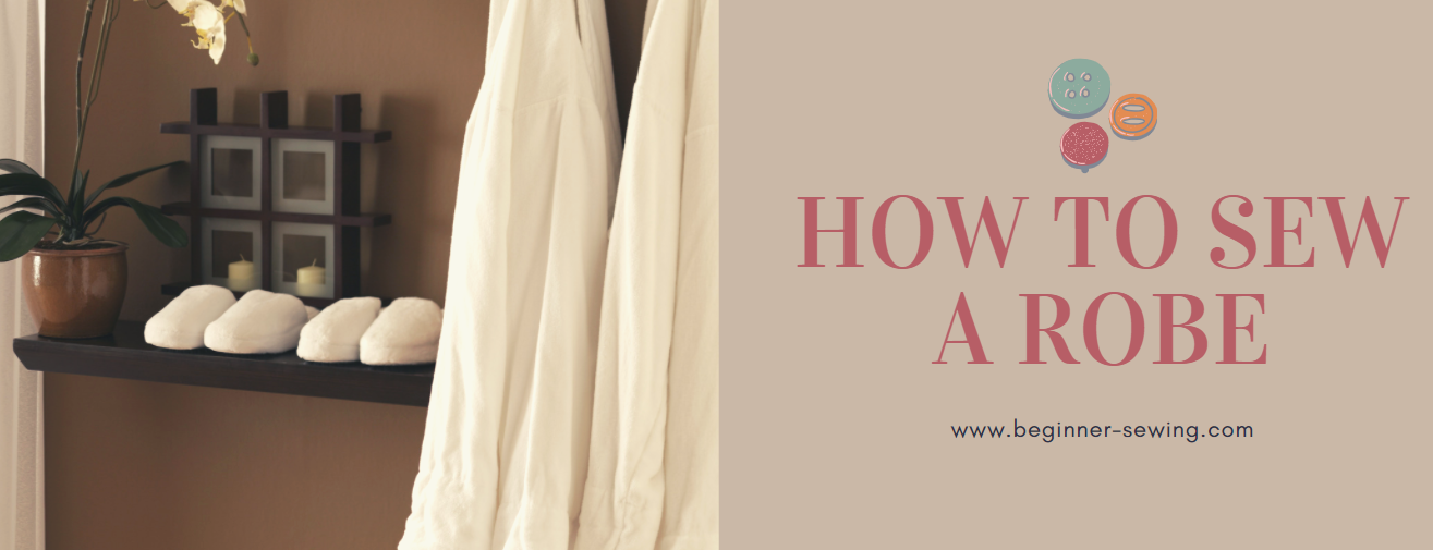 Sewing Tutorial: How to Sew a  Robe