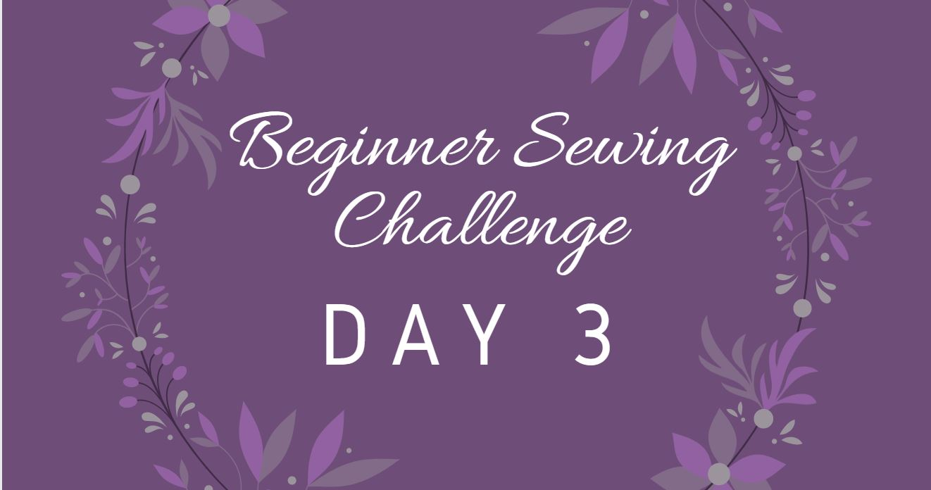 Beginner Sewing Challenge Day 3