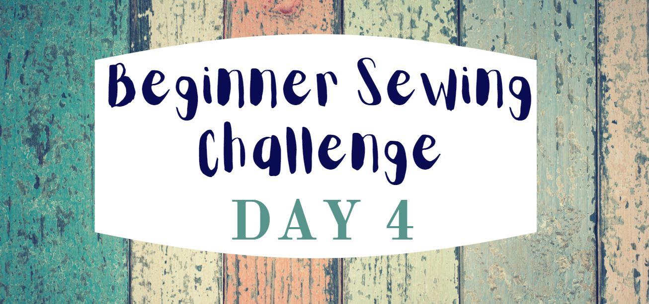 Beginner Sewing Challenge Day 4