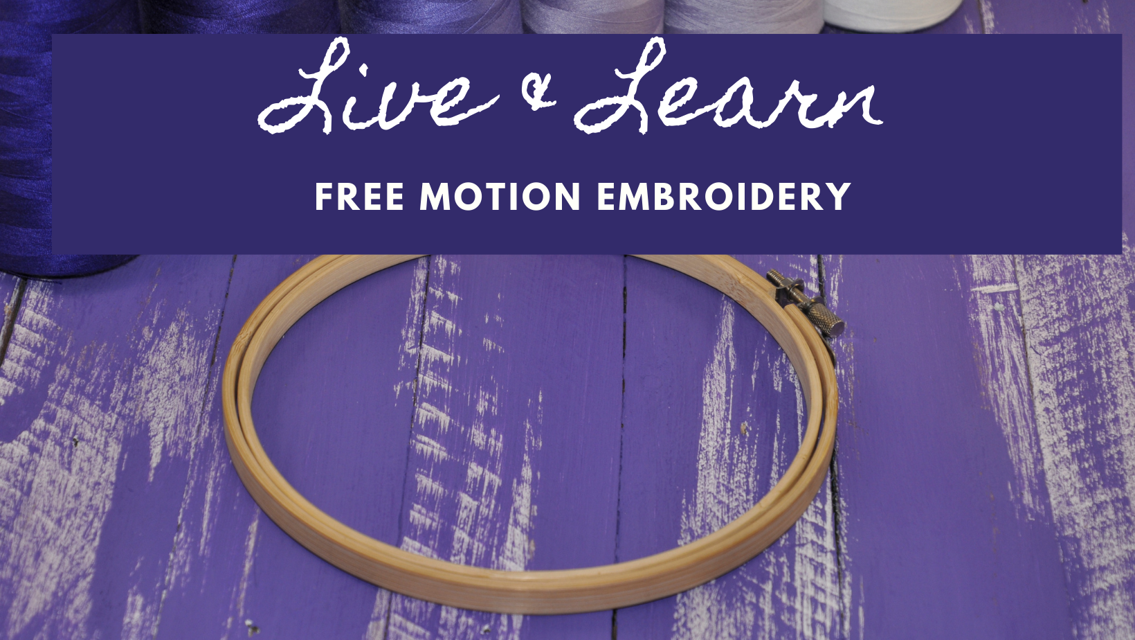 LIVE & Learn Event: Free Motion Embroidery